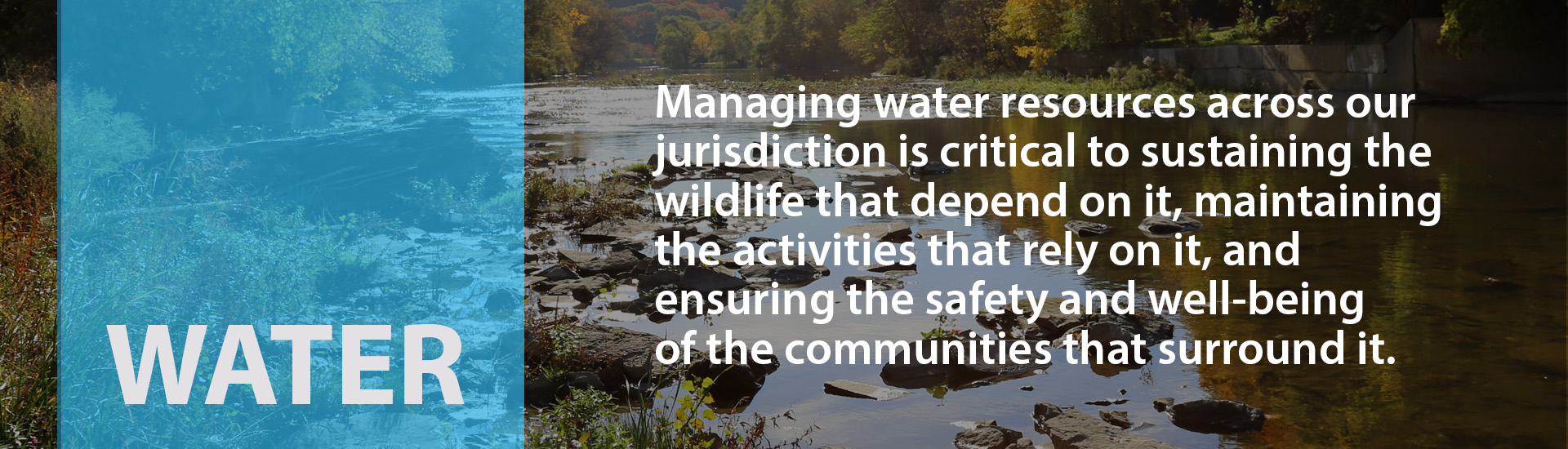 Managing water resources is critical to sustaining wildlife, maintaining the activities that rely on it, and ensuring the safety and well-being of communities